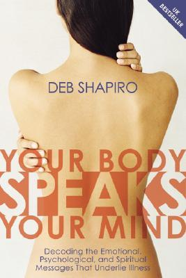 Your Body Speaks Your Mind by Debbie Shapiro