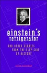 Einstein's Refrigerator and Other Stories from the Flip Side of History