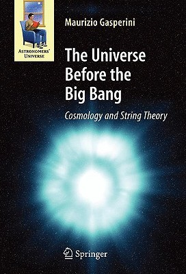The Universe Before the Big Bang by Maurizio Gasperini