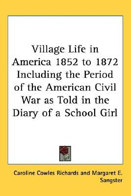 Village Life in America 1852 to 1872 Including the Period of ... by Caroline Cowles Richards
