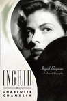 Ingrid: A Personal Biography of Ingrid Bergman