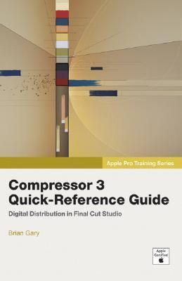 Apple Pro Training Series: Compressor 3 Quick-Reference Guide (Apple Pro Training Series)