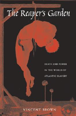 The Reaper's Garden: Death and Power in the World of Atlantic Slavery