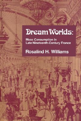 Dream Worlds: Mass Consumption in Late Nineteenth Century France