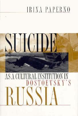 Suicide as a Cultural Institution in Dostoevsky's Russia by Irina Papernp