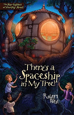 There's a Spaceship in My Tree! by Robert  West