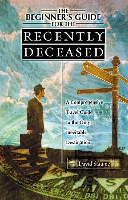 The Beginner's Guide for the Recently Deceased by David Staume