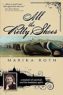 All the Pretty Shoes by Marika Roth