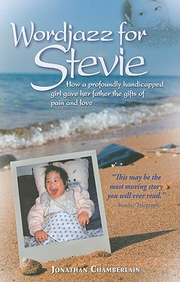 Wordjazz for Stevie: How a Profoundly Handicapped Girl Gave Her Father the Gifts of Pain and Love