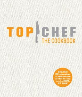 Top Chef the Cookbook by The Creators of Top Chef