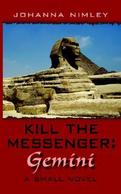 Kill the Messenger: Gemini: A Small Novel