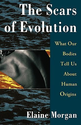 The Scars of Evolution/What Our Bodies Tell Us about Human Or... by Elaine Morgan
