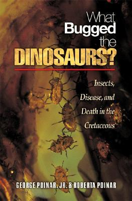 What Bugged the Dinosaurs? by George Poinar Jr.