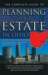 The Complete Guide to Planning Your Estate in Ohio: A Step-By-Step Plan to Protect Your Assets, Limit Your Taxes, and Ensure Your Wishes Are Fulfilled for Ohio Residents