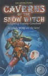 Caverns Of The Snow Witch (Fighting Fantasy)