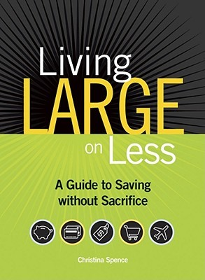 Living Large on Less by Christina Spence