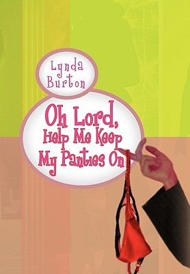 Oh Lord, Help Me Keep My Panties on by Lynda Burton