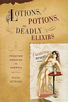 Lotions, Potions, and Deadly Elixirs: Frontier Medicine in America