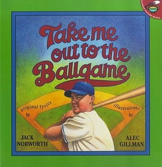 Take Me Out to the Ballgame by Jack Norworth