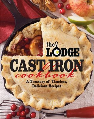 The Lodge Cast Iron Cookbook by The Lodge Company