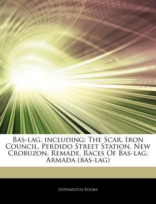 Articles on Bas-Lag, Including: The Scar, Iron Council, Perdido Street Station, New Crobuzon, Remade, Races of Bas-Lag, Armada (Bas-Lag)