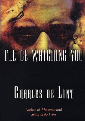 I'll Be Watching You (Newford, #4)