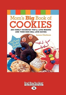 Mom's Big Book of Cookies: 200 Family Favorites You'll Love Making and Your Kids Will Love Eating (Easyread Large Edition)