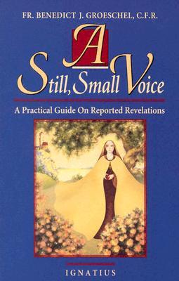A Still Small Voice by Benedict J. Groeschel