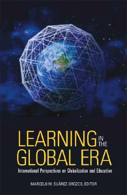 Learning in the Global Era by Marcelo M. Suárez-Orozco