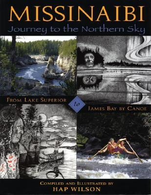 Missinaibi: Journey to the Northern Sky: From Lake Superior to James Bay by Canoe