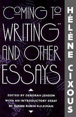 Coming to Writing and Other Essays by Hélène Cixous