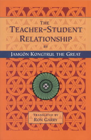 The Teacher-Student Relationship by Jamgon Kongtrul Lodro Taye