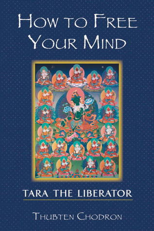 How To Free Your Mind by Thubten Chodron