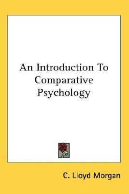 An Introduction to Comparative Psychology by C. Lloyd Morgan