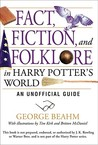 Fact, Fiction, and Folklore in Harry Potter's World by George Beahm