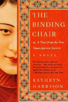 The Binding Chair or, A Visit from the Foot Emancipation Society by Kathryn Harrison
