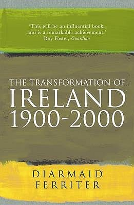 The Transformation Of Ireland 1900-2000 by Diarmaid Ferriter