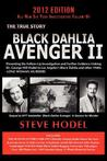 Black Dahlia Avenger II: Presenting the Follow-Up Investigation and Further Evidence Linking Dr. George Hill Hodel to Los Angeles's Black Dahlia and other 1940s- LONE WOMAN MURDERS
