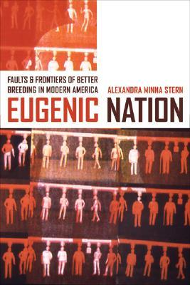Eugenic Nation by Alexandra Stern