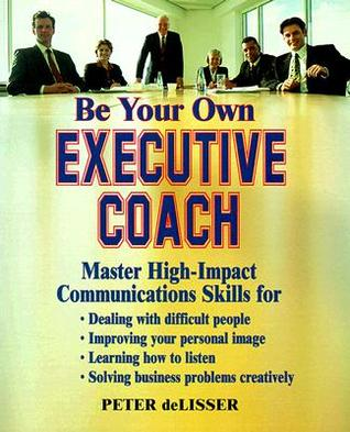 Be Your Own Executive Coach by Peter Delisser