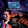 Doctor Who: Project: Twilight (Big Finish Audio Drama, #23)