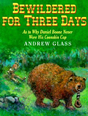 Bewildered for Three Days: As to Why Daniel Boone Never Wore His Coonskin Cap