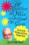 Of Sneetches and Whos and the Good Dr. Seuss: Essays on the Writings and Life of Theodor Geisel