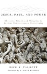 Jesus, Paul, and Power: Rhetoric, Ritual, and Metaphor in Ancient Mediterranean Christianity