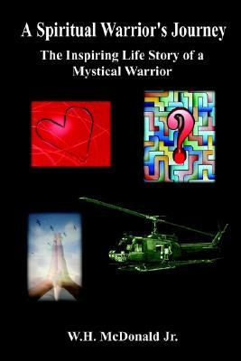 A Spiritual Warrior's Journey by W.H. McDonald