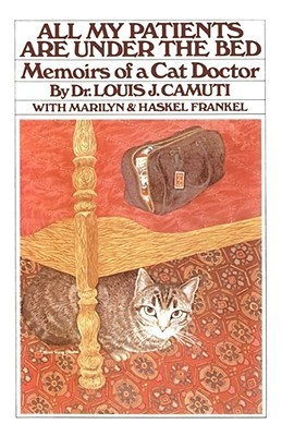 All My Patients are Under the Bed by Louis J. Camuti