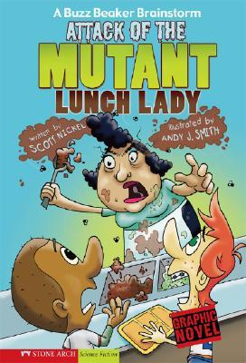 Attack of the Mutant Lunch Lady (A Buzz Beaker Brainstorm) by Scott Nickel