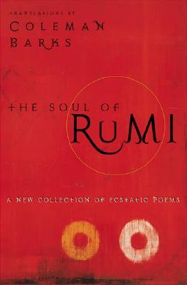 The Soul of Rumi by Rumi