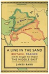 A Line in the Sand: Britain, France and the Struggle for the Mastery of the Middle East