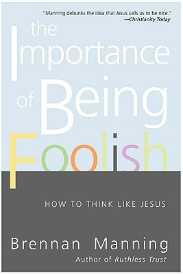 The Importance of Being Foolish: How to Think Like Jesus